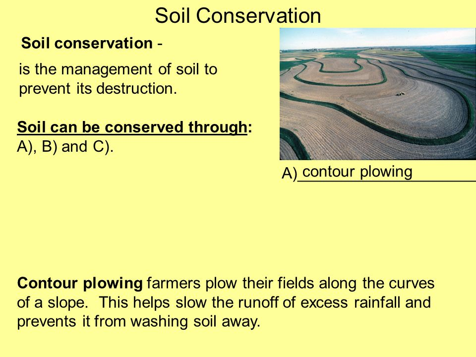 Soil Conservation Soil conservation - is the management of soil to prevent its destruction.