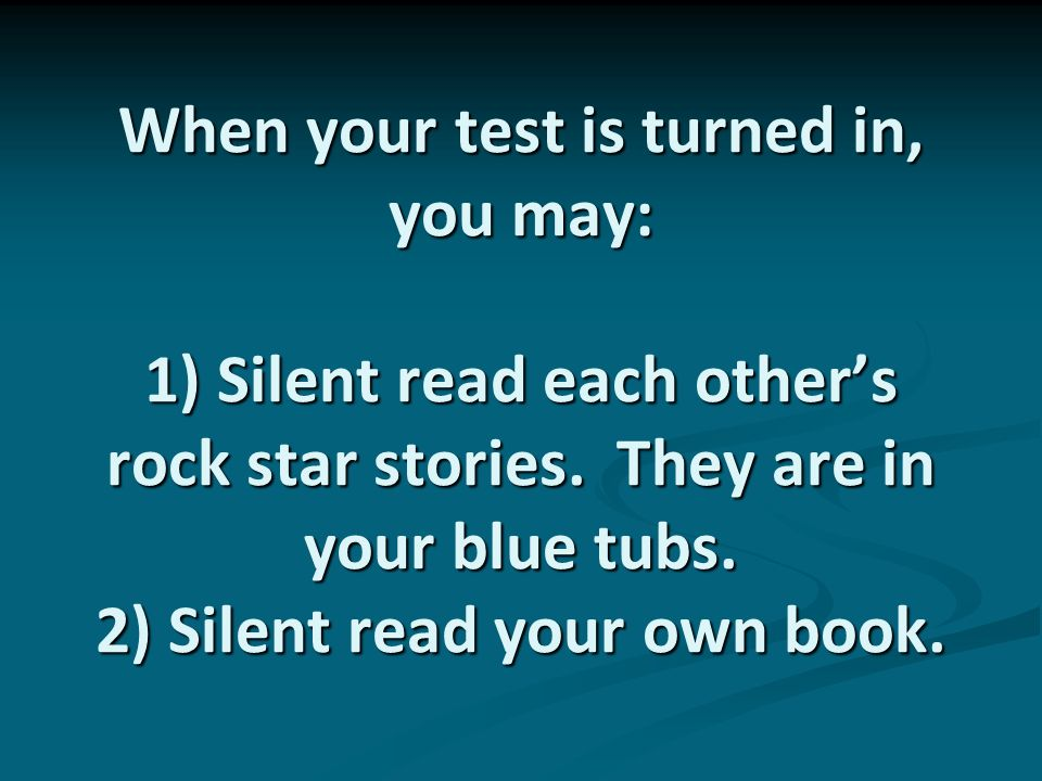 When your test is turned in, you may: 1) Silent read each other\'s ...