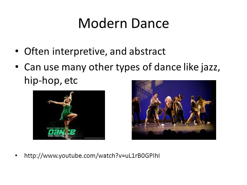 Modern Dance Often interpretive, and abstract Can use many other types of dance like jazz, hip-hop, etc   v=uL1rB0GPIhI