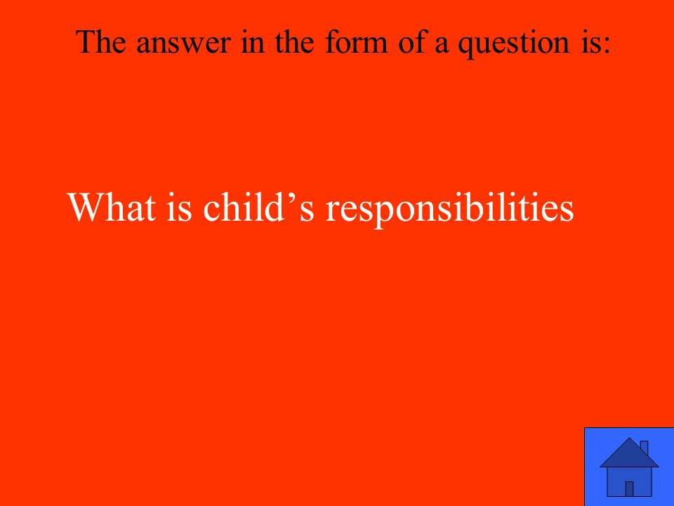 What is child's responsibilities The answer in the form of a question is: