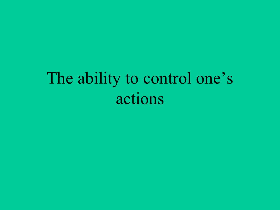 The ability to control one's actions