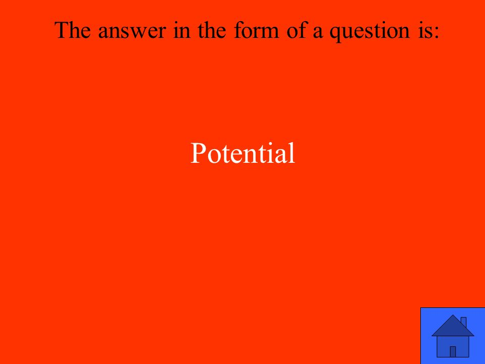 Potential The answer in the form of a question is: