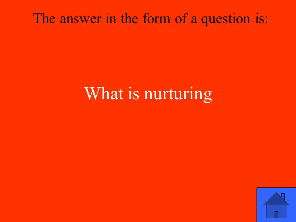 What is nurturing The answer in the form of a question is: