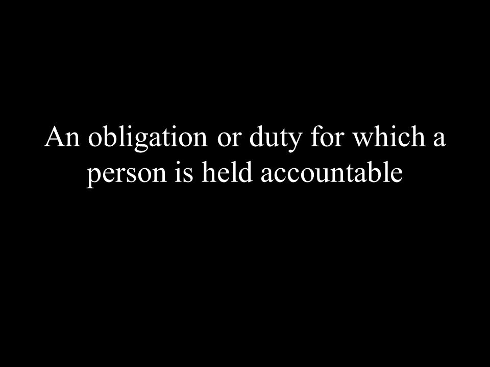 An obligation or duty for which a person is held accountable