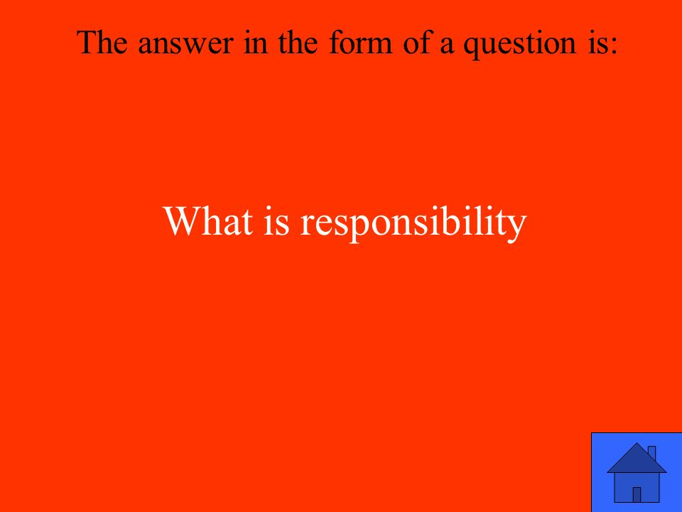 What is responsibility The answer in the form of a question is: