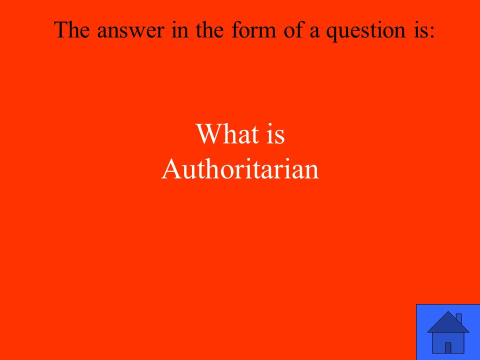 What is Authoritarian The answer in the form of a question is: