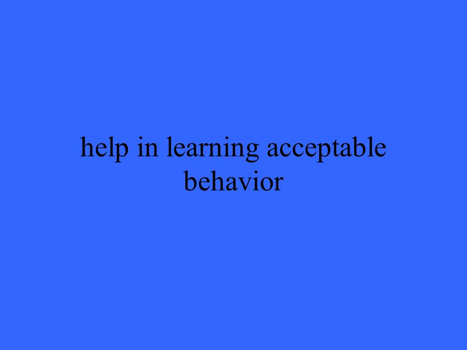 help in learning acceptable behavior