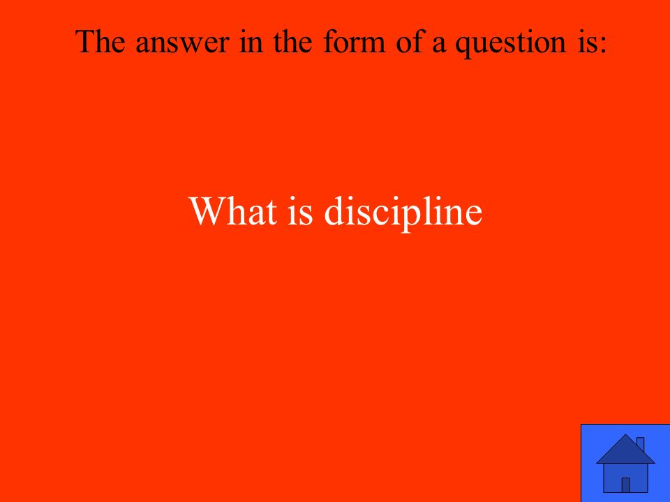 What is discipline The answer in the form of a question is: