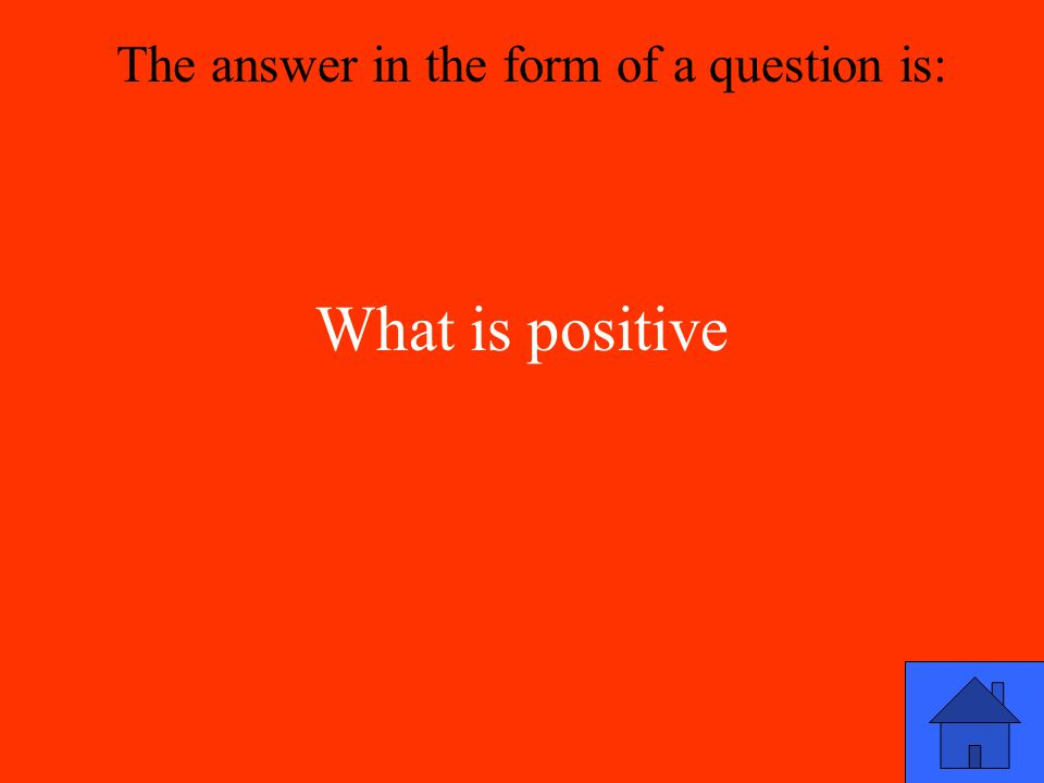 What is positive The answer in the form of a question is: