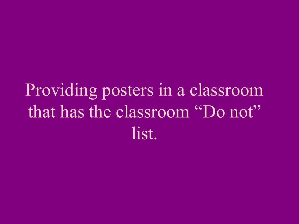 Providing posters in a classroom that has the classroom Do not list.