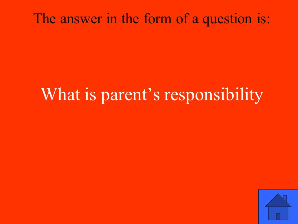 What is parent's responsibility The answer in the form of a question is: