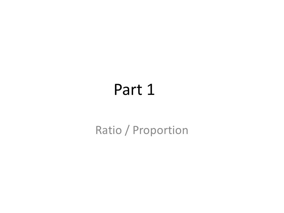 Part 1 Ratio / Proportion