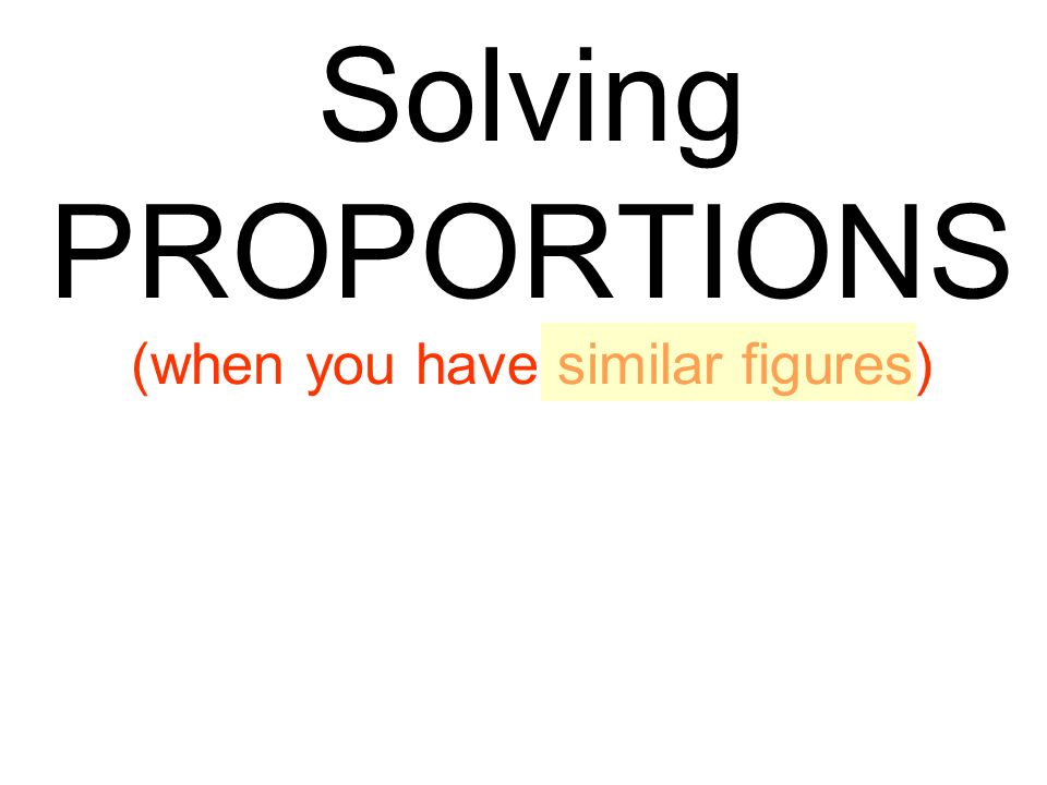 Solving PROPORTIONS (when you have similar figures)