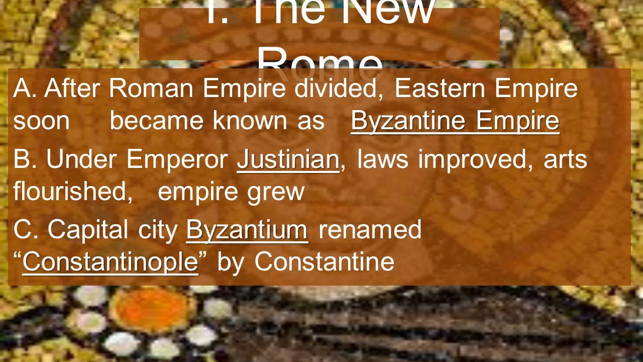I. The New Rome Byzantine Empire A.