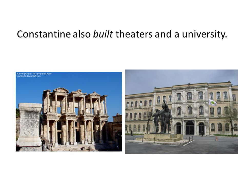 Constantine also built theaters and a university.