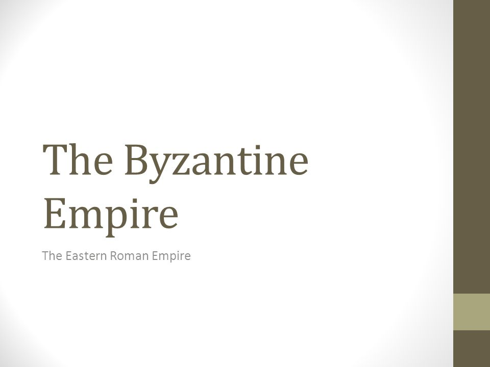 The Byzantine Empire The Eastern Roman Empire