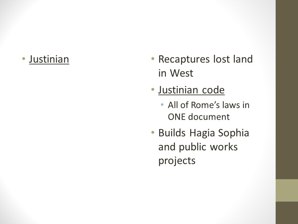 Justinian Recaptures lost land in West Justinian code All of Rome's laws in ONE document Builds Hagia Sophia and public works projects