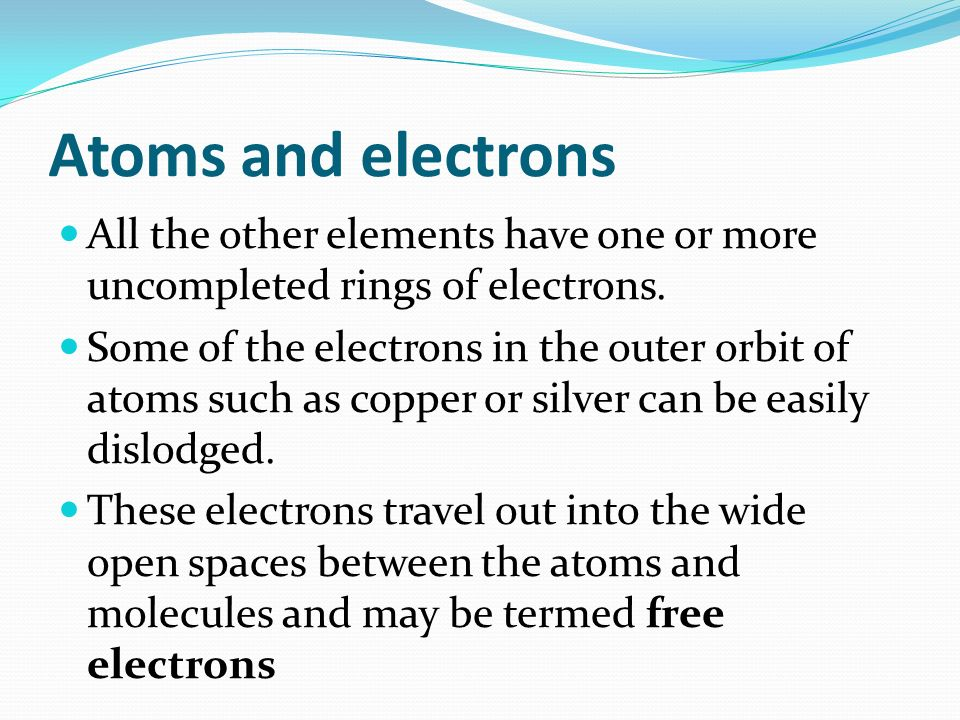 Atoms and electrons All the other elements have one or more uncompleted rings of electrons.