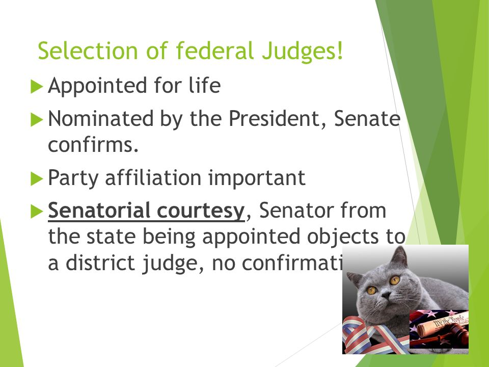 Selection of federal Judges.  Appointed for life  Nominated by the President, Senate confirms.