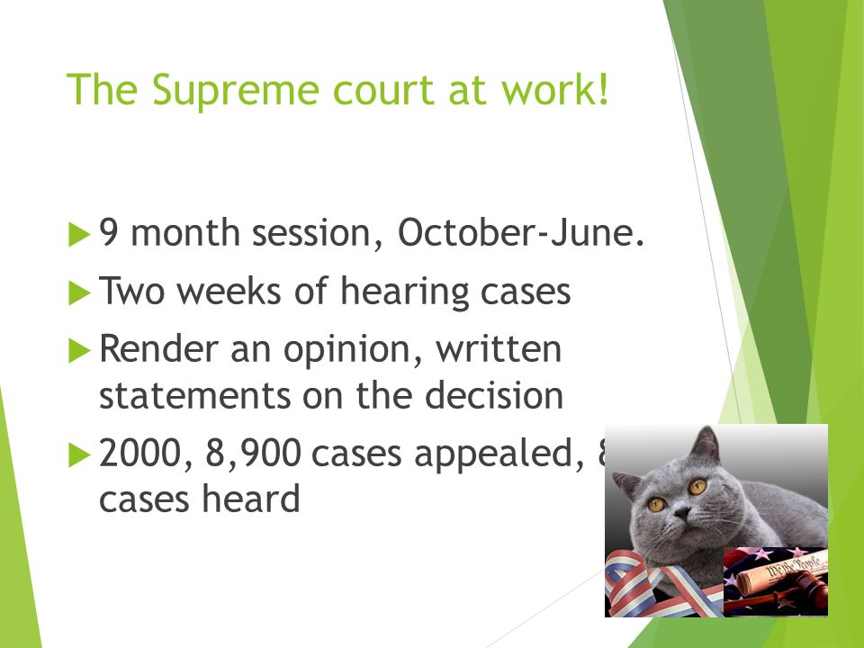 The Supreme court at work.  9 month session, October-June.