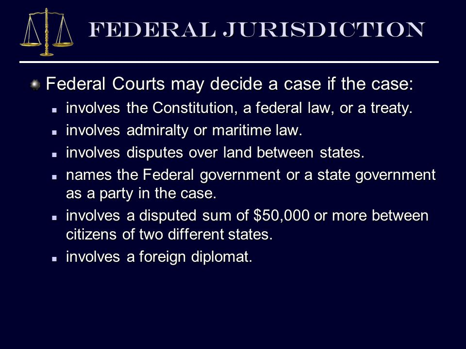 Federal Jurisdiction Federal Courts May Decide A Case If The Case Involves The Constitution