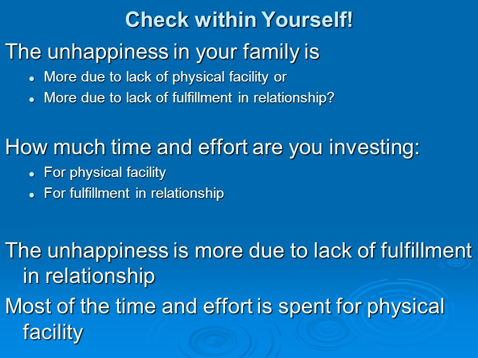 Check within Yourself! The unhappiness in your family is More due to lack of physical facility or More due to lack of physical facility or More due to