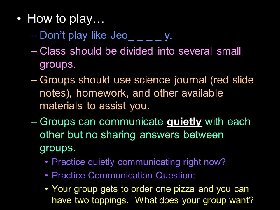 How to play… –Don't play like Jeo_ _ _ _ y. –Class should be divided into several small groups.