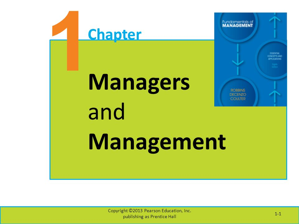 1 Chapter Managers and Management Copyright ©2013 Pearson Education, Inc.