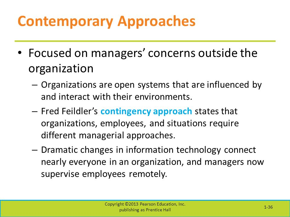 Contemporary Approaches Focused on managers' concerns outside the organization – Organizations are open systems that are influenced by and interact with their environments.