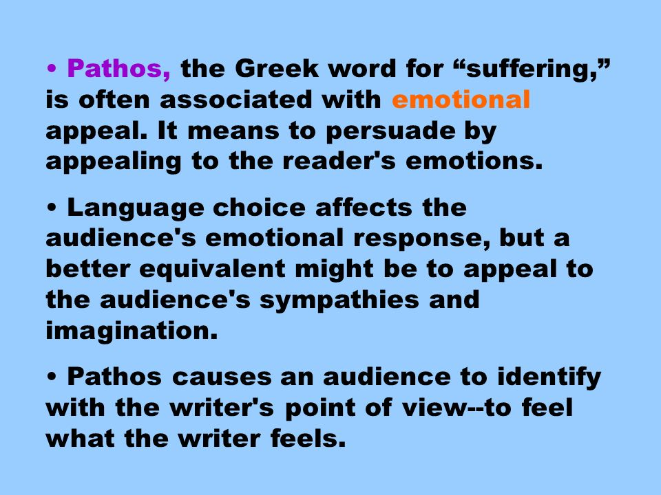 Pathos, the Greek word for suffering, is often associated with emotional appeal.