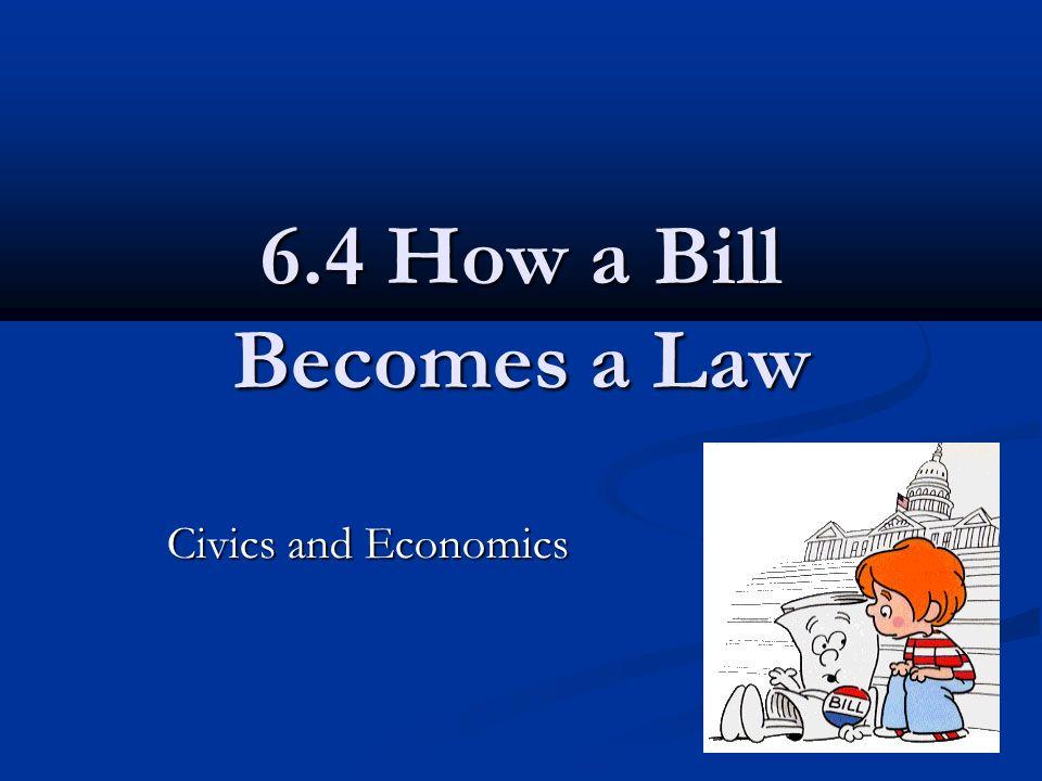 6.4 How a Bill Becomes a Law Civics and Economics