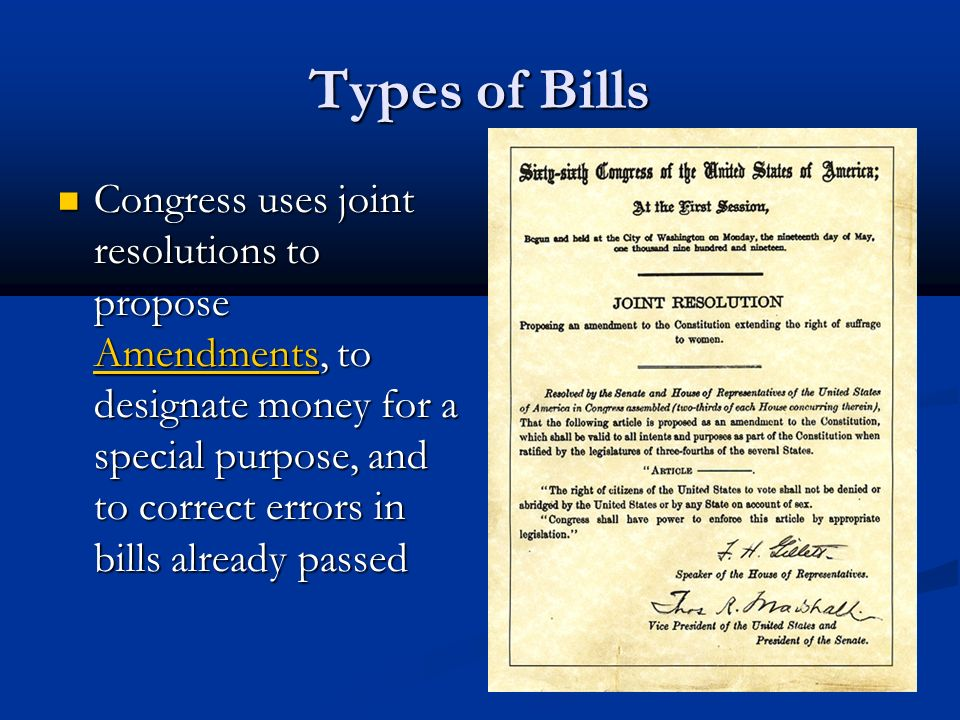 Types of Bills Congress uses joint resolutions to propose Amendments, to designate money for a special purpose, and to correct errors in bills already passed Congress uses joint resolutions to propose Amendments, to designate money for a special purpose, and to correct errors in bills already passed