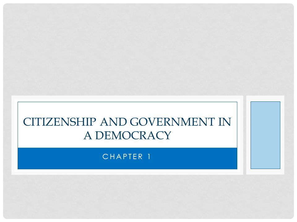 CHAPTER 1 CITIZENSHIP AND GOVERNMENT IN A DEMOCRACY