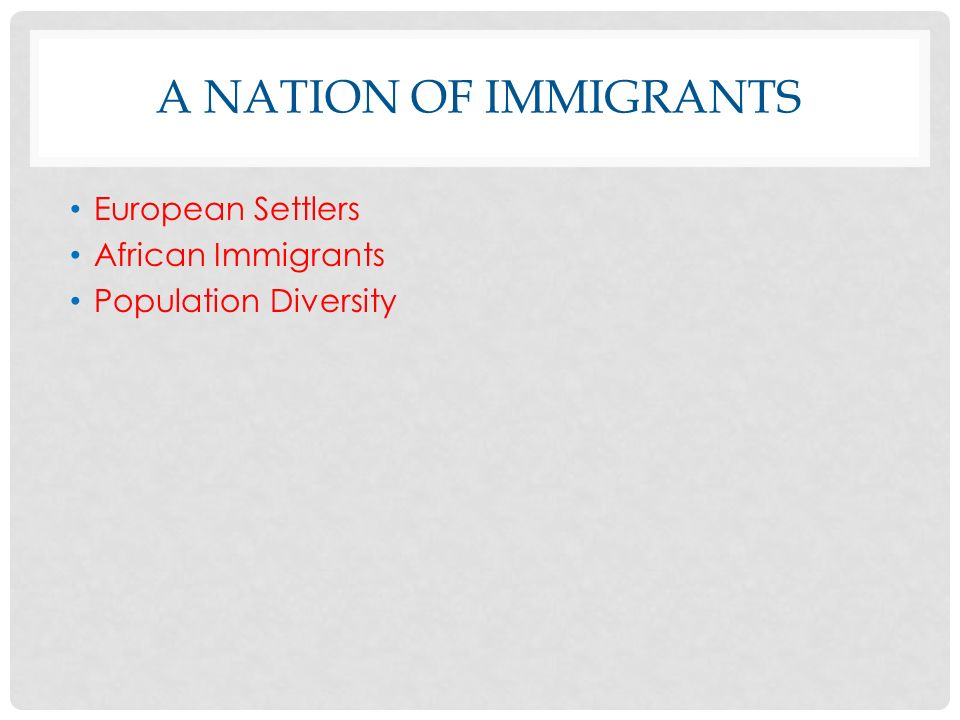 A NATION OF IMMIGRANTS European Settlers African Immigrants Population Diversity