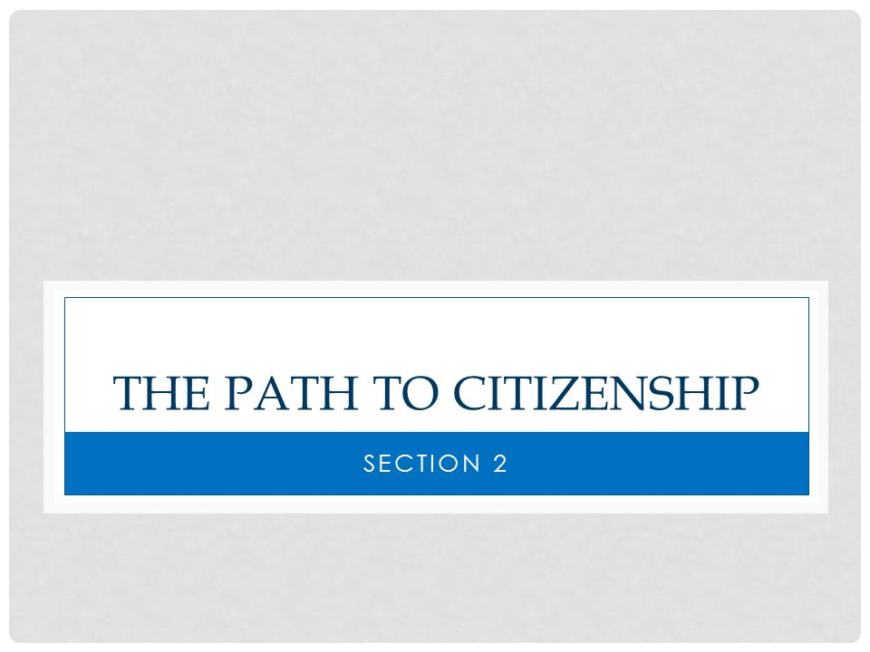 THE PATH TO CITIZENSHIP SECTION 2