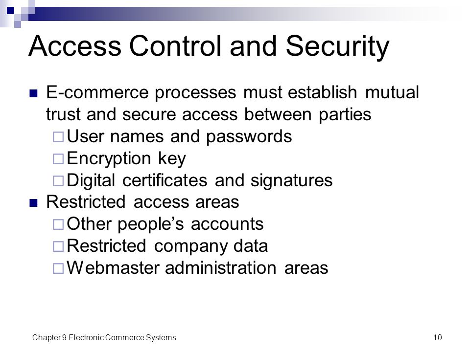 Chapter 9 Electronic Commerce Systems10 Access Control and Security E-commerce processes must establish mutual trust and secure access between parties
