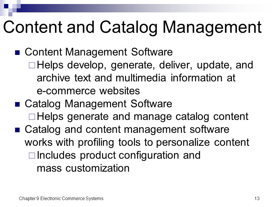 Chapter 9 Electronic Commerce Systems13 Content and Catalog Management Content Management Software  Helps develop, generate, deliver, update, and arc