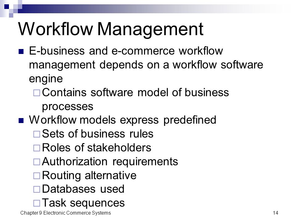 Chapter 9 Electronic Commerce Systems14 Workflow Management E-business and e-commerce workflow management depends on a workflow software engine  Cont
