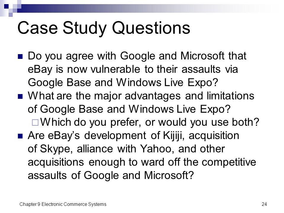 Chapter 9 Electronic Commerce Systems24 Case Study Questions Do you agree with Google and Microsoft that eBay is now vulnerable to their assaults via
