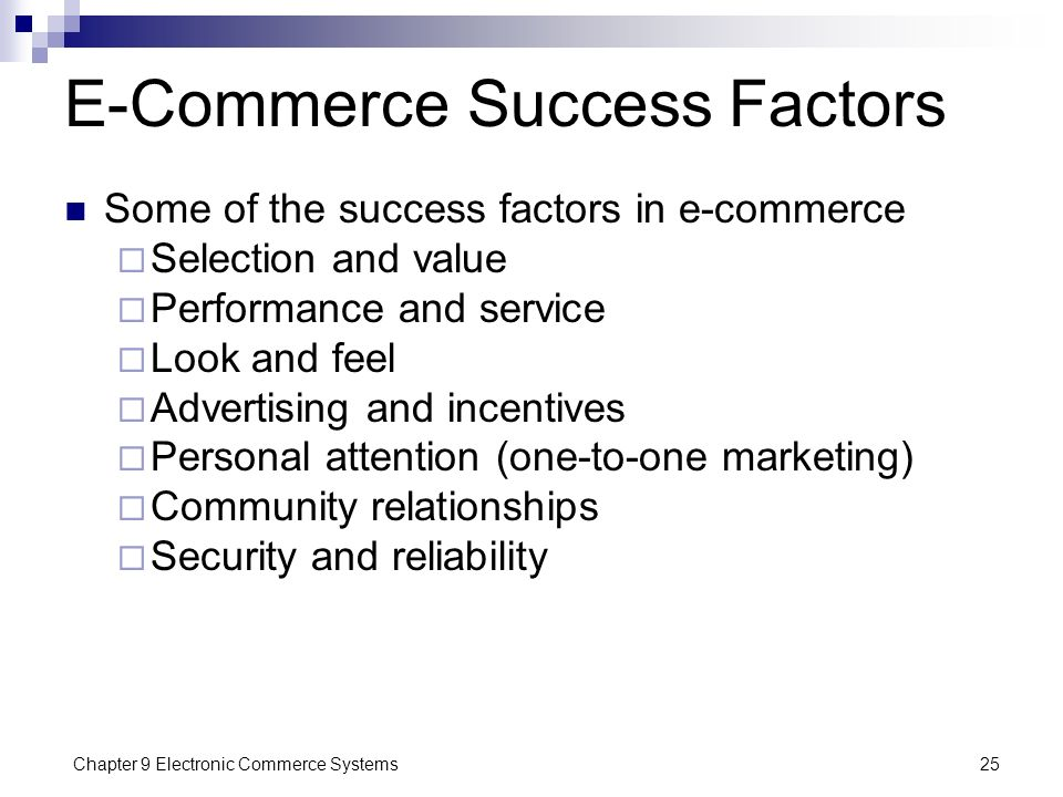 Chapter 9 Electronic Commerce Systems25 E-Commerce Success Factors Some of the success factors in e-commerce  Selection and value  Performance and s