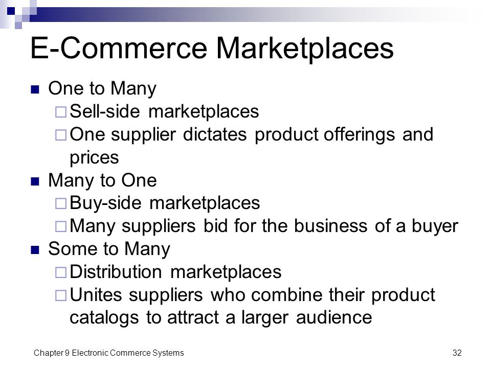 Chapter 9 Electronic Commerce Systems32 E-Commerce Marketplaces One to Many  Sell-side marketplaces  One supplier dictates product offerings and pri