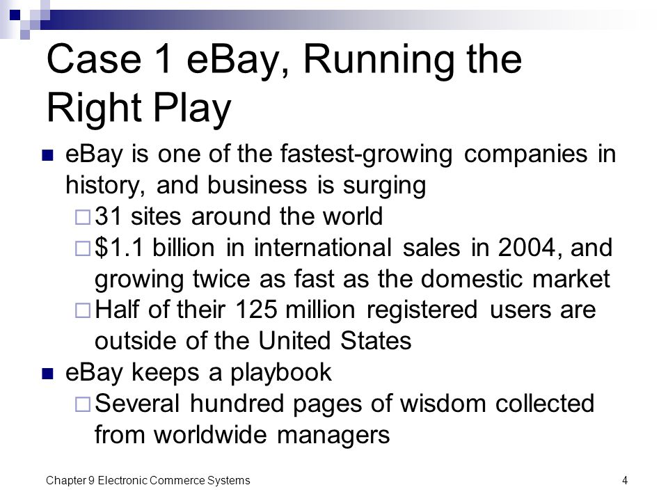 Chapter 9 Electronic Commerce Systems4 Case 1 eBay, Running the Right Play eBay is one of the fastest-growing companies in history, and business is su
