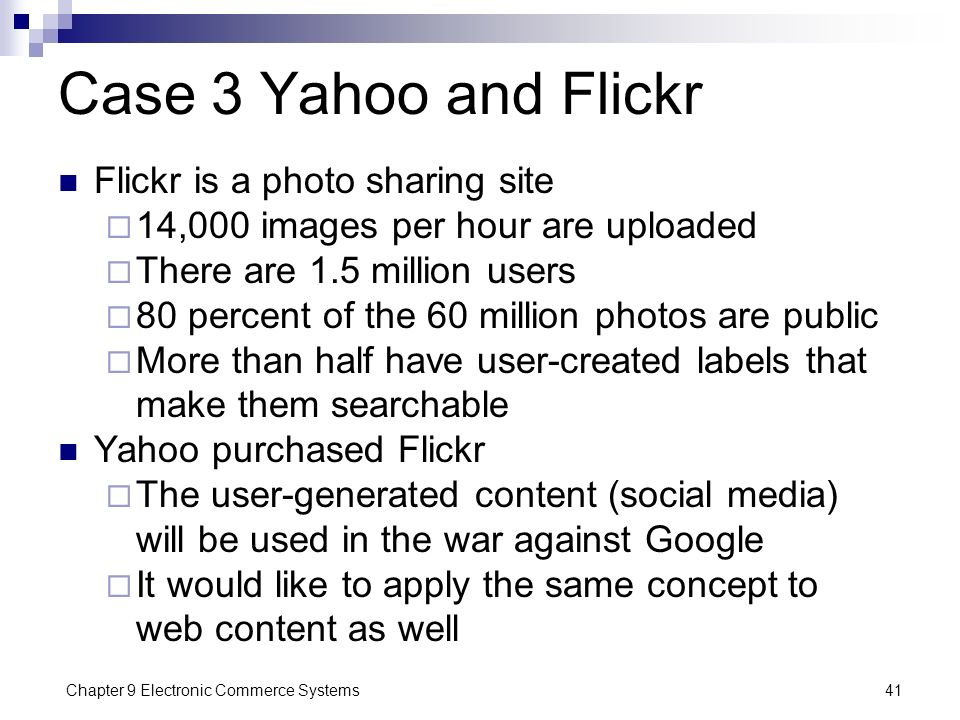 Chapter 9 Electronic Commerce Systems41 Case 3 Yahoo and Flickr Flickr is a photo sharing site  14,000 images per hour are uploaded  There are 1.5 m