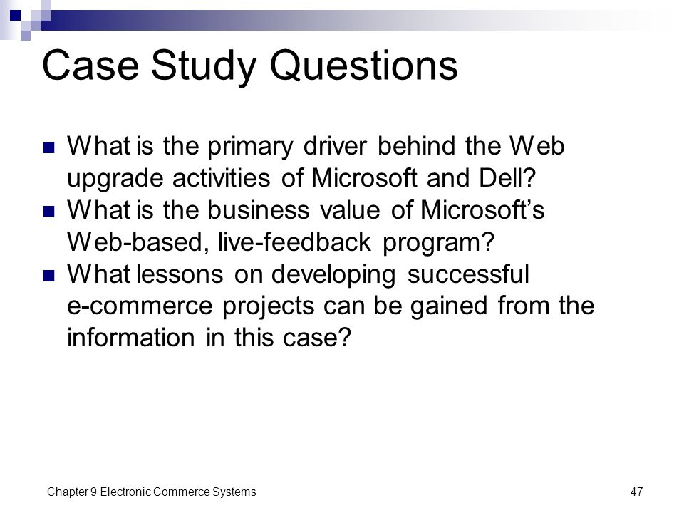 Chapter 9 Electronic Commerce Systems47 Case Study Questions What is the primary driver behind the Web upgrade activities of Microsoft and Dell? What