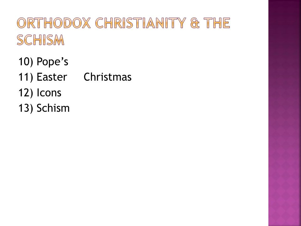 10) Pope's 11) Easter Christmas 12) Icons 13) Schism