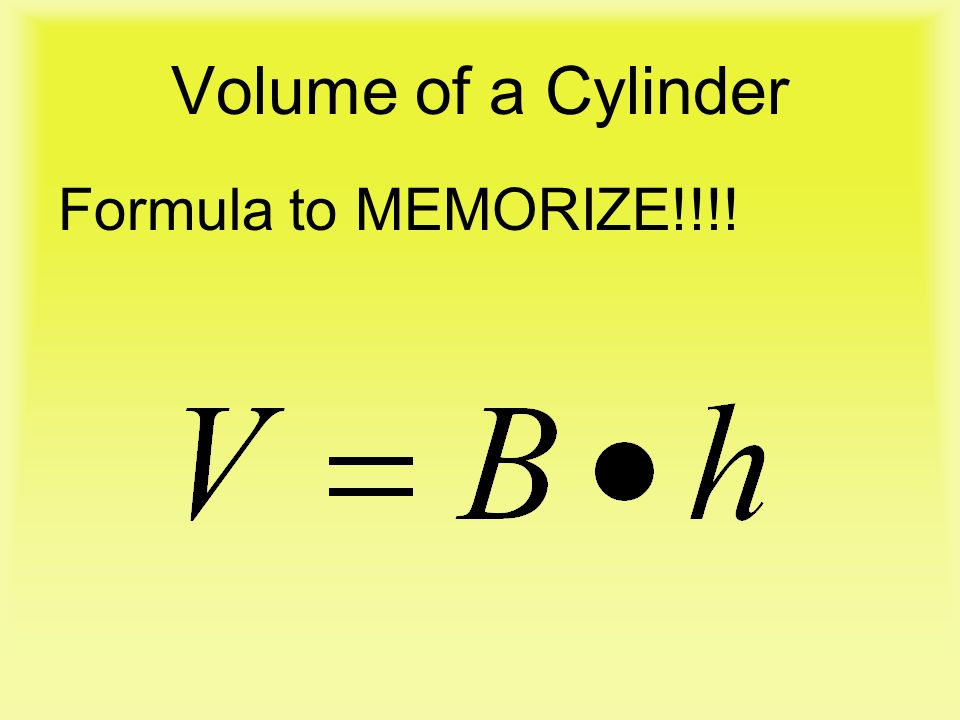 Volume of a Cylinder Formula to MEMORIZE!!!!