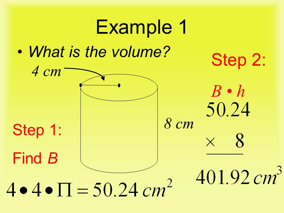 Example 1 What is the volume 8 cm 4 cm Step 1: Find B Step 2: B h