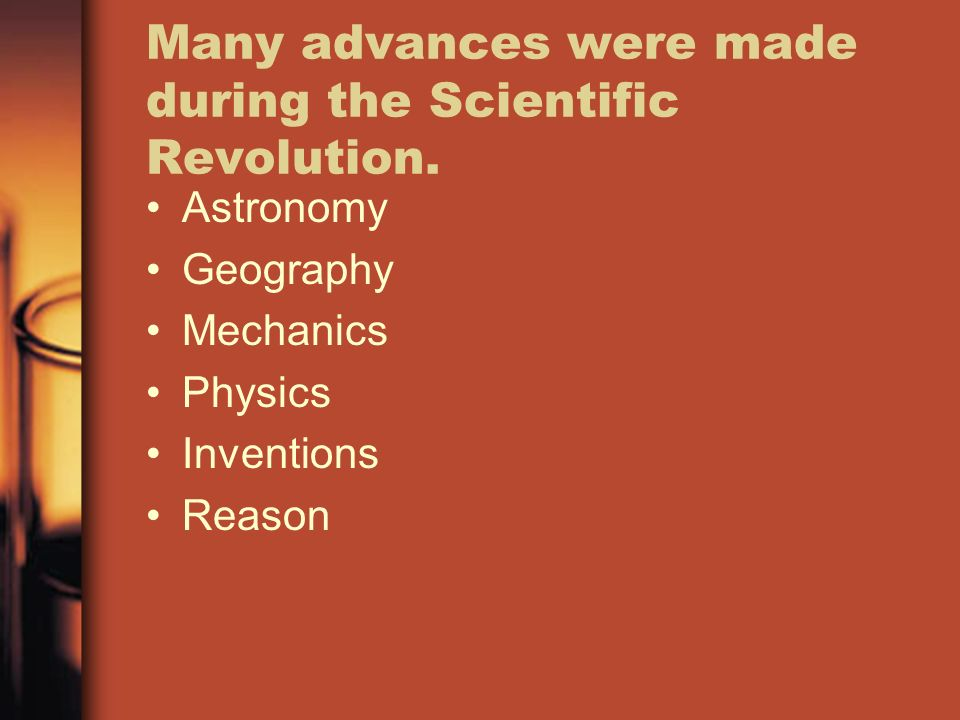 Many advances were made during the Scientific Revolution.