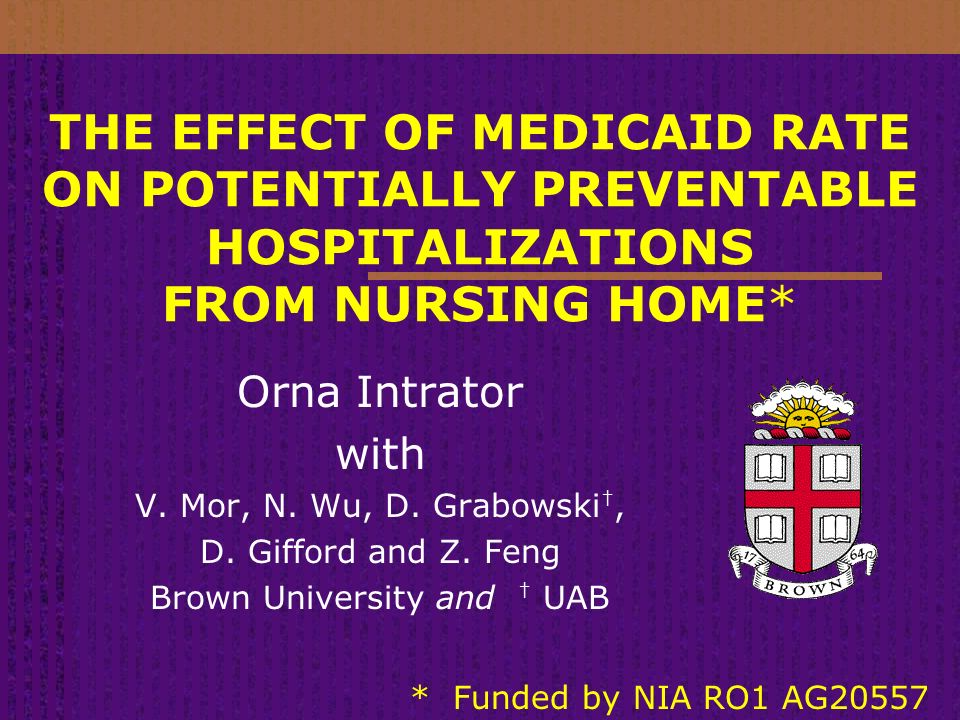 THE EFFECT OF MEDICAID RATE ON POTENTIALLY PREVENTABLE HOSPITALIZATIONS FROM NURSING HOME* Orna Intrator with V.
