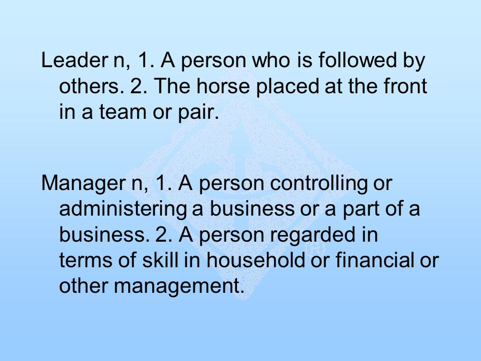 Leader n, 1. A person who is followed by others. 2.